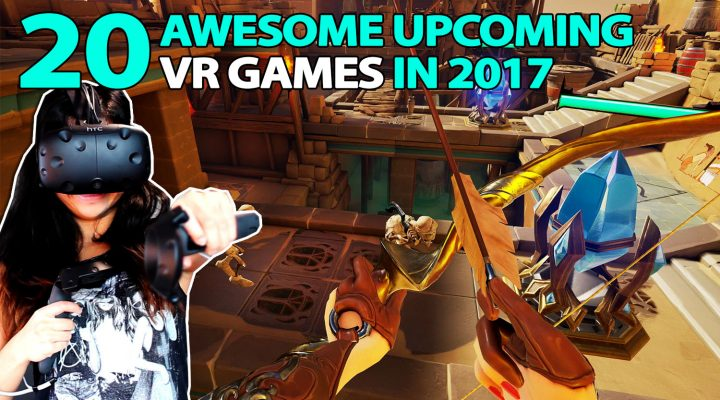20 Awesome Upcoming VR Games 2017 | HTC Vive, Oculus Rift, PSVR (March – December)