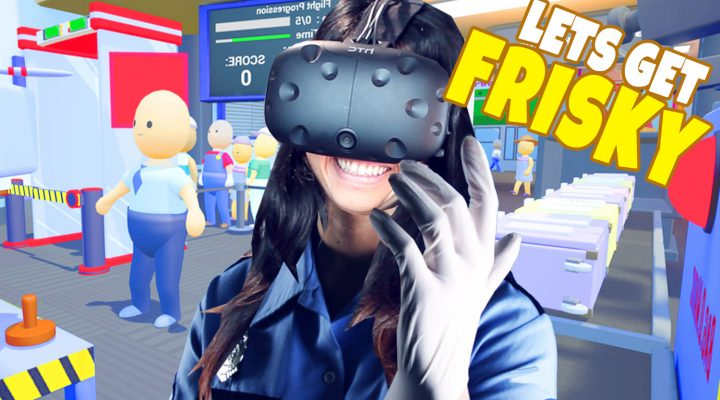 PAPERS PLEASE OR GET FRISKED! | TSA Frisky VR (HTC Vive Gameplay)