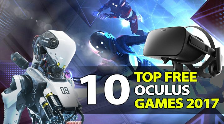 10 Top Free Oculus Rift Games of 2017 That You Should Not Miss!