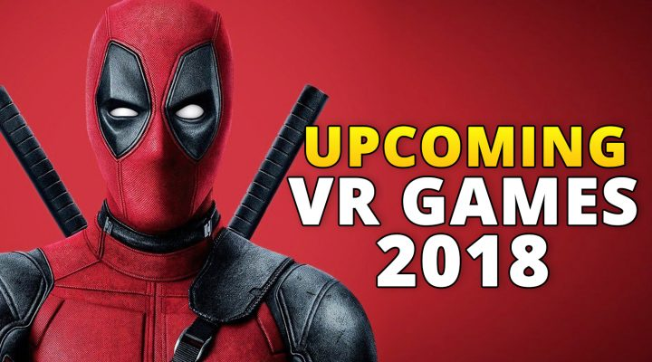 Top 21 Upcoming VR Games in 2018 / NEW VR Games in 2018